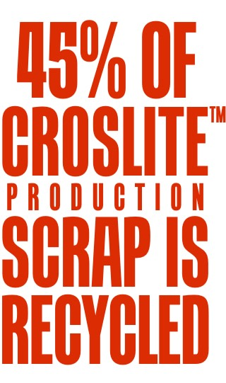 45% of Croslite production scrap is recycled.