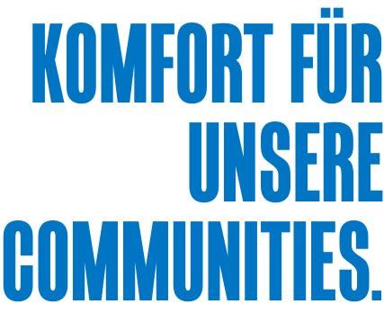 Komfort für unsere Communities.
